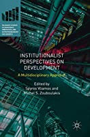 Institutionalist Perspectives on Development: A Multidisciplinary Approach (Palgrave Studies in Democracy, Innovation, and Entrepreneurship for Growth)