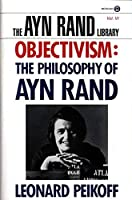 Objectivism: The Philosophy of Ayn Rand (Ayn Rand Library) by Leonard Peikoff(1993-12-01)