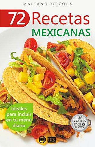 72 RECETAS MEXICANAS: Ideales para incluir en tu menú diario (Colección Cocina Fácil & Práctica nº 48) (Spanish Edition)