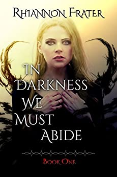 In Darkness We Must Abide by [Frater, Rhiannon]