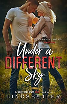 Under a Different Sky (Hand Over My Heart Duet Book 1) by [Iler, Lindsey]