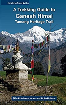 A Trekking Guide to Ganesh Himal: Tamang Heritage Trail (Himalayan Travel Guides) by [Pritchard-Jones, Sian, Gibbons, Bob]