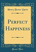 Perfect Happiness (Classic Reprint)