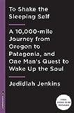 パタゴニア To Shake the Sleeping Self: A 10,000-mile Journey from Oregon to Patagonia, and One Man's Quest to Wake Up the Soul