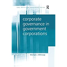 Corporate Governance in Government Corporations (Law, Ethics and Governance)