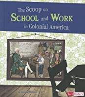 The Scoop on School and Work in Colonial America (Fact Finders, Life in the American Colonies)