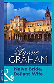 [Graham, Lynne]のNaive Bride, Defiant Wife (Mills & Boon Modern) (Lynne Graham Collection) (English Edition)