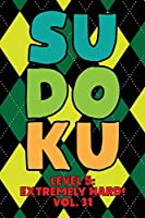 Sudoku Level 5: Extremely Hard! Vol. 31: Play 9x9 Grid Sudoku Extremely Hard Level 5 Volume 1-40 Play Them All Become A Sudoku Expert On The Road Paper Logic Games Become Smarter Numbers Math Puzzle Genius All Ages Boys and Girls Kids to Adult Gifts