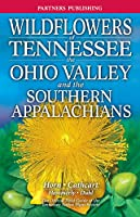 Wildflowers of Tennessee: The Ohio Valley and the Southern Appalachians