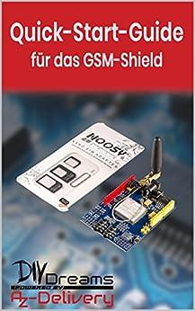 SIM900 GPRS Shield - Der offizielle Quick-Start-Guide von AZ-Delivery!: Arduino, Raspberry Pi und Mikrocontroller (German Edition) by [Vertriebs GmbH, AZ-Delivery ]