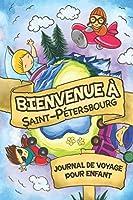 Bienvenue à Saint-Pétersbourg Journal de Voyage Pour Enfants: 6x9 Journaux de voyage pour enfant I Calepin à compléter et à dessiner I Cadeau parfait pour le voyage des enfants