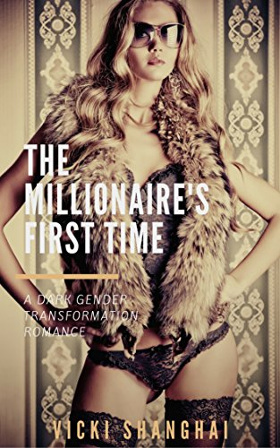 The Millionaire's First Time: A Dark Gender Transformation Romance (English Edition)
