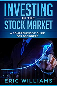 Investing in the Stock Market: A Comprehensive Guide for Beginners by [Williams, Eric]