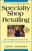 Specialty Shop Retailing: Everything You Need to Know to Run Your Own Store