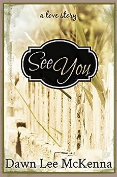 [McKenna, Dawn Lee]のSee You (English Edition)