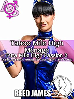 Taboo Mile High Menage (Futa Mile High Passion 2): (A Futa-on-Female, Menage, Stewardess, First Time Erotica) by [James, Reed]