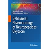 Behavioral Pharmacology of Neuropeptides: Oxytocin (Current Topics in Behavioral Neurosciences Book 35) (English Edition)