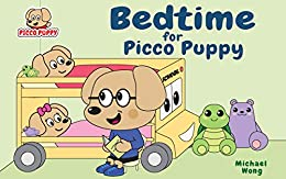 Bedtime for Picco Puppy: Bedtime Story for Toddlers, Kids, Children, Babies, Boys & Girls. by [Wong, Michael]