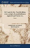 de l'Esprit Des Lois. Nouvelle Édition, Revue, Corrigée, & Considérablement Augmentée Par l'Auteur. of 4; Volume 1