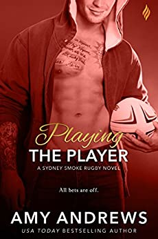 Playing the Player (Sydney Smoke Rugby Series Book 3) by [Andrews, Amy]