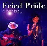 Fried Pride Live In New York & Tokyo [DVD] 画像