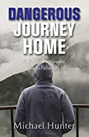 Dangerous Journey Home: A Prodigal Son's Journey Back to Father God