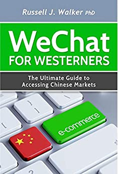 WeChat for Westerners: The Ultimate Guide to Accessing Chinese Markets by [Walker, Russell J.]