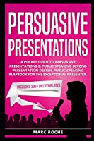 Persuasive Presentations: A Pocket Guide to Persuasive Presentations & Public speaking beyond Presentation Design. Public Speaking Playbook for the Exceptional Presenter: Includes 300+ PPT Templates (Persuasive Presentations Guide)