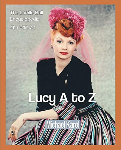 Download Lucy A to Z: The Lucille Ball Encyclopedia 0595297617