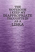 The Notebook I Keep My Inappropriate Thoughts In Aa A Libra: Funny Libra Zodiac sign Purple Notebook / Journal Novelty Astrology Gift for Men, Women, Teen Boys, and Girls