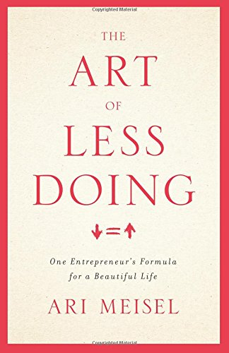 Download The Art Of Less Doing: One Entrepreneur's Formula for a Beautiful Life 1619614421