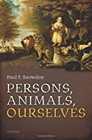 Persons, Animals, Ourselves by Paul F. Snowdon(2014-12-09)