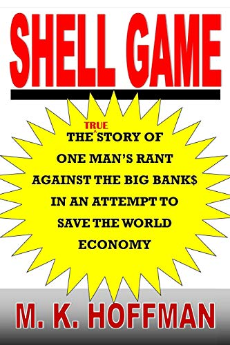 Download Shell Game: The Story of One Man's Rant Against the Big Banks in an Attempt to Save the World Economy 1943974179