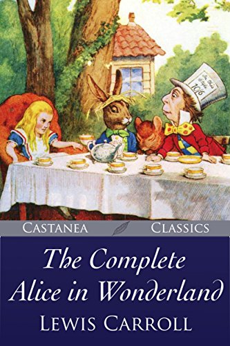 Download The Complete Alice in Wonderland: Alice's Adventures in Wonderland, Through the Looking-Glass, The Hunting of the Snark and Alice's Adventures Under Ground (English Edition) B01MYELEMV