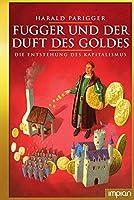 Fugger und der Duft des Goldes: Die Entstehung des Kapitalismus