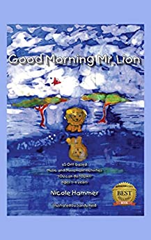 Good Morning Mr.Lion: 65 Orff-based Music and Movement Activities YOU can do TODAY (Ages 3-6 years) by [Hammer, Nicole]