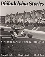 Philadelphia Stories: A Photographic History, 1920-1960