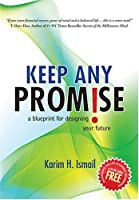 Keep ANY Promise: a blueprint for designing your future by Karim H Ismail(2008-07-11)