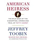 American Heiress: The Wild Saga of the Kidnapping, Crimes and Trial of Patty Hearst  Paul Michael (Random House Audio)