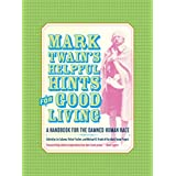 Mark Twain's Helpful Hints for Good Living: A Handbook for the Damned Human Race: 2