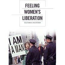 Feeling Women's Liberation (Next Wave: New Directions in Women's Studies)