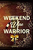 Weekend Wine Warrior: My Prayer Journal, Diary Or Notebook For Wine Gift. 110 Story Paper Pages. 6 in x 9 in Cover.