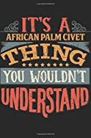 It's A African Palm Civet Thing You Wouldn't Understand: Gift For African Palm Civet Lover 6x9 Planner Journal