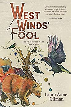 West Wind's Fool: and Other Stories of the Devil's West by [Gilman, Laura Anne]