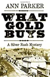 What Gold Buys (2016silver Rush Mysteries)