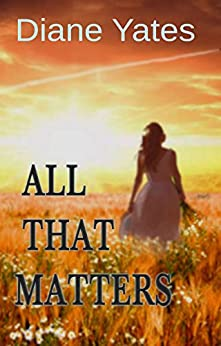 All That Matters by [Yates, Diane]