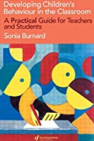 Developing Children's Behaviour in the Classroom: A Practical Guide For Teachers And Students