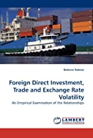 Foreign Direct Investment, Trade and Exchange Rate Volatility: An Empirical Examination of the Relationships