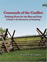 Crossroads of the Conflict: Defining Hours for the Blue and Gray: a Guide to the Monuments of Gettysburg