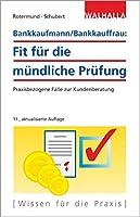 Bankkaufmann/Bankkauffrau: Fit fuer die muendliche Pruefung: Praxisbezogene Faelle zur Kundenberatung